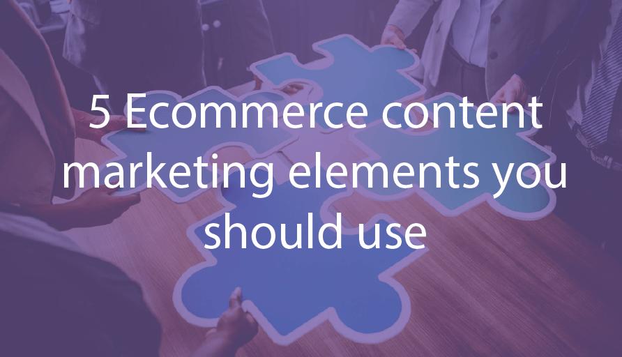 5 Ecommerce content elements